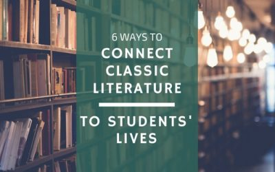 6 Ways to Connect Classic Literature to Students' Lives