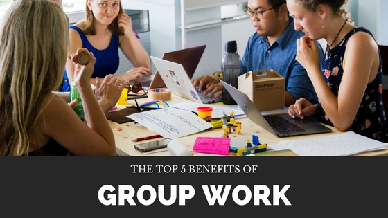 The Top 5 Benefits of Group Work